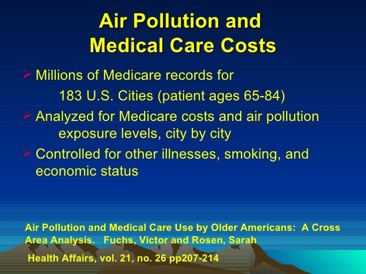 Air Pollution and  Medical Care Costs <ul><li>Millions of Medicare records for  </li></ul><ul><li>183 U.S. Cities (patient...