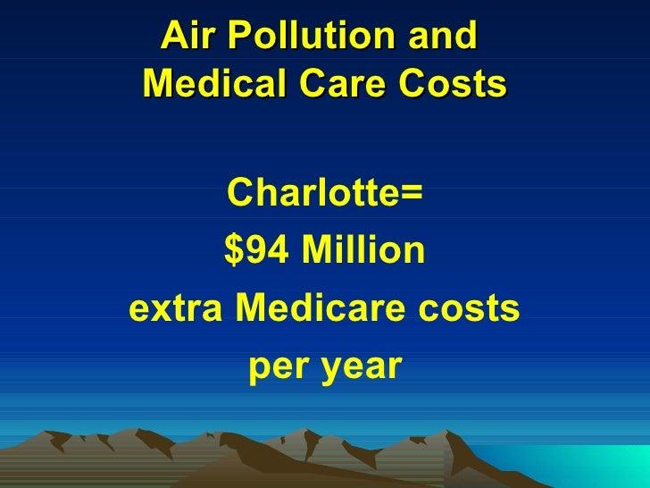 Air Pollution and  Medical Care Costs <ul><li>Charlotte= </li></ul><ul><li>$94 Million </li></ul><ul><li>extra Medicare co...