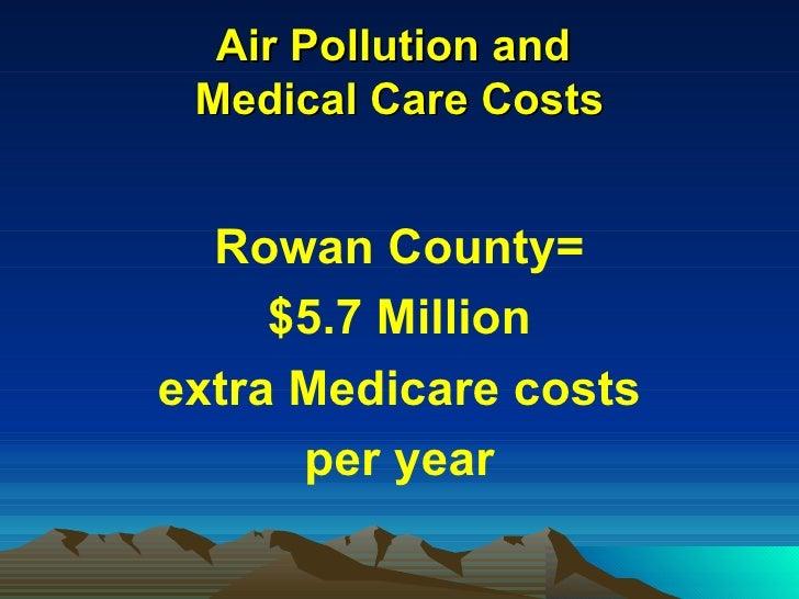 Air Pollution and  Medical Care Costs <ul><li>Rowan County= </li></ul><ul><li>$5.7 Million </li></ul><ul><li>extra Medicar...