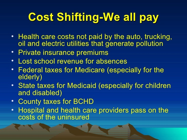 Cost Shifting-We all pay <ul><li>Health care costs not paid by the auto, trucking, oil and electric utilities that generat...