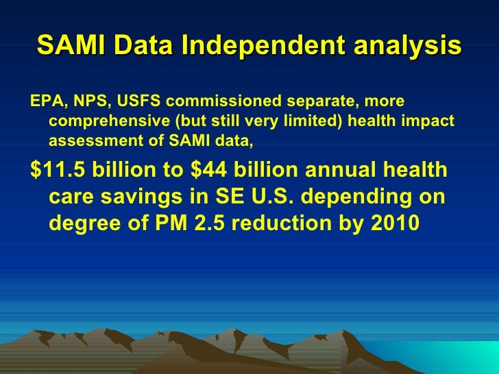 SAMI Data Independent analysis <ul><li>EPA, NPS, USFS commissioned separate, more comprehensive (but still very limited) h...