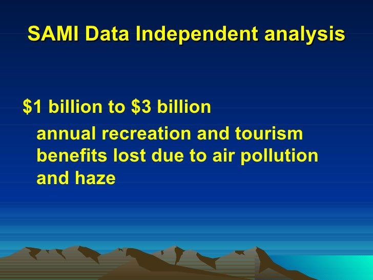 SAMI Data Independent analysis <ul><li>$1 billion to $3 billion  </li></ul><ul><li>annual recreation and tourism benefits ...