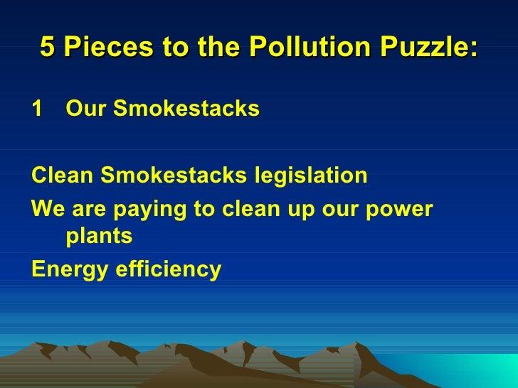 5 Pieces to the Pollution Puzzle: <ul><li>Our Smokestacks </li></ul><ul><li>Clean Smokestacks legislation </li></ul><ul><l...