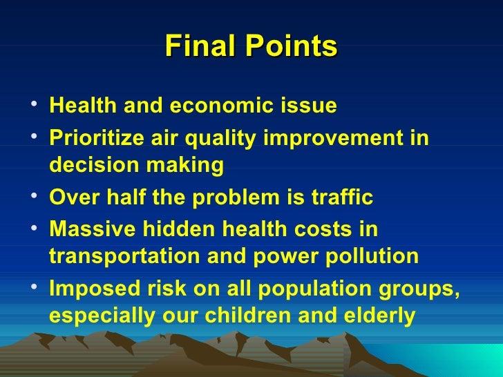 Final Points <ul><li>Health and economic issue </li></ul><ul><li>Prioritize air quality improvement in decision making </l...
