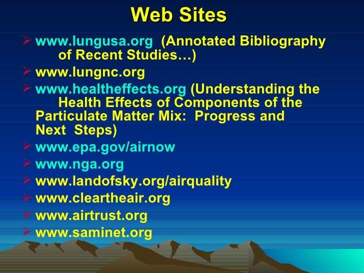 Web Sites <ul><li>www.lungusa.org   (Annotated Bibliography  of Recent Studies…)  </li></ul><ul><li>www.lungnc.org </li></...