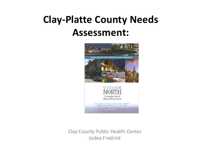 Clay-Platte County Needs      Assessment:     Clay County Public Health Center             Jodee Fredrick