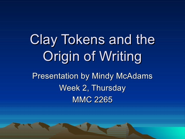 Clay Tokens and the Origin of Writing Presentation by Mindy McAdams Week 2, Thursday MMC 2265