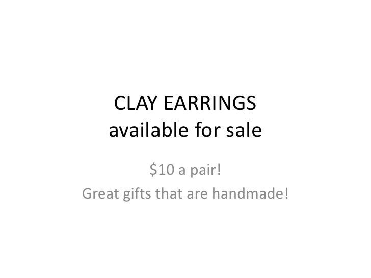 CLAY EARRINGS available for sale<br />$10 a pair!<br />Great gifts that are handmade!<br />