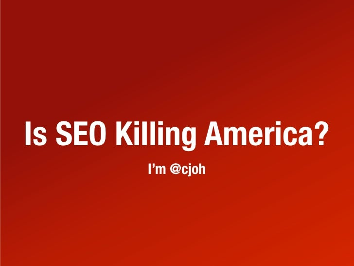 Is SEO Killing America?         I'm @cjoh
