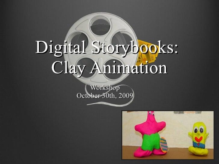 Digital Storybooks:  Clay Animation Workshop October 30th, 2009