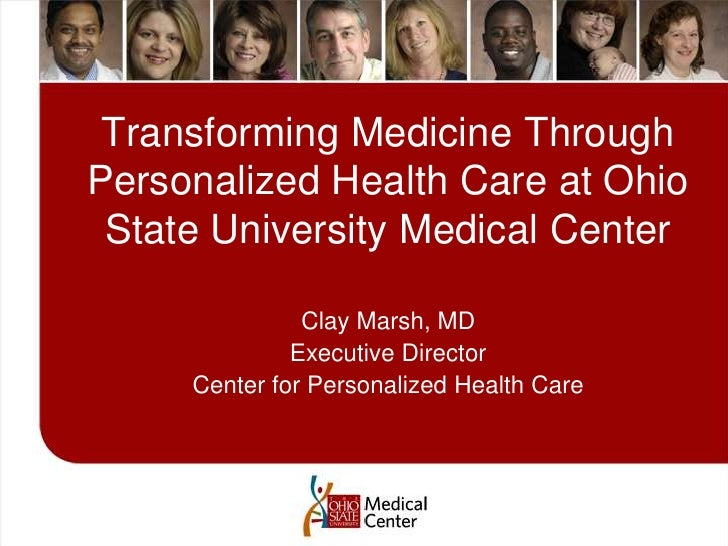 Transforming Medicine Through Personalized Health Care at Ohio State University Medical Center <br />Clay Marsh, MD<br />E...