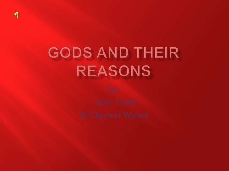 Gods and their reasons<br />by:<br /> Alec Todd <br />& Clayton Weber<br />