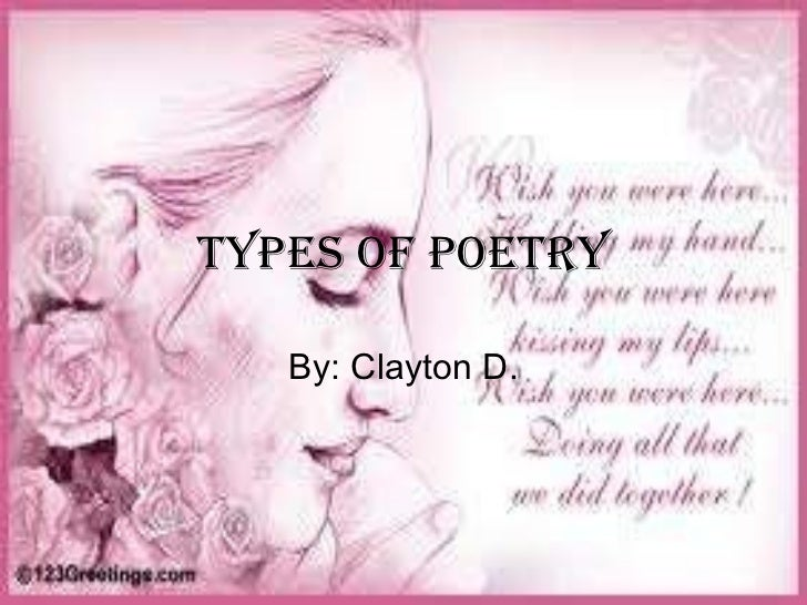 Types of poetry By: Clayton D.
