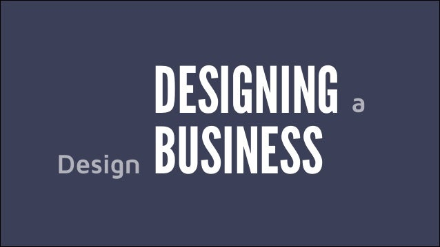 DESIGNING BUSINESS a Design