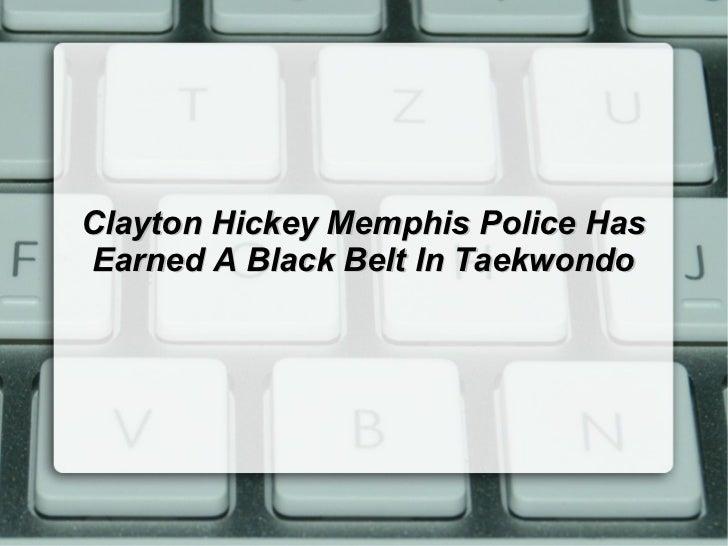 Clayton Hickey Memphis Police Has Earned A Black Belt In Taekwondo