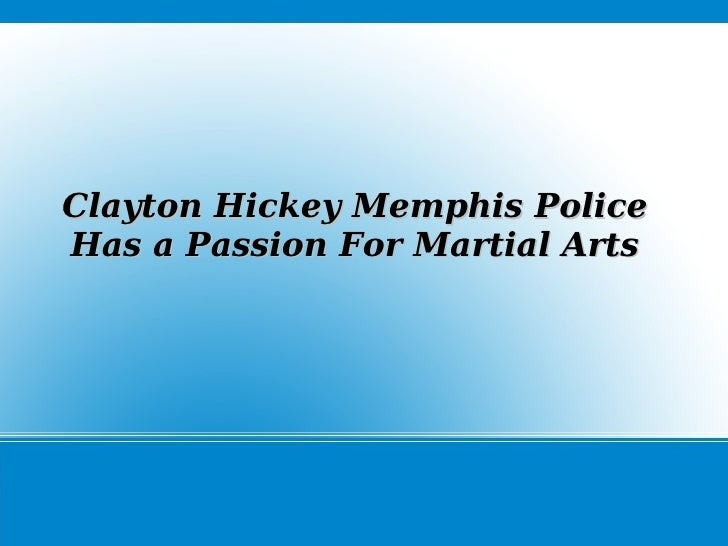 Clayton Hickey Memphis Police Has a Passion For Martial Arts