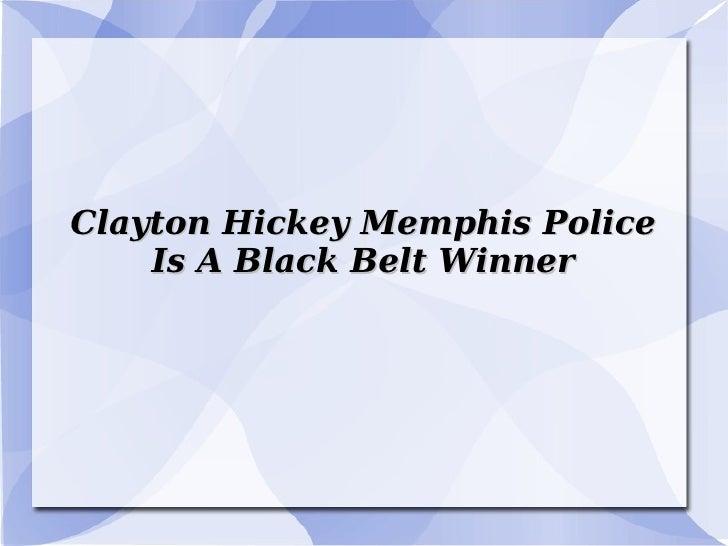 Clayton Hickey Memphis Police Is A Black Belt Winner