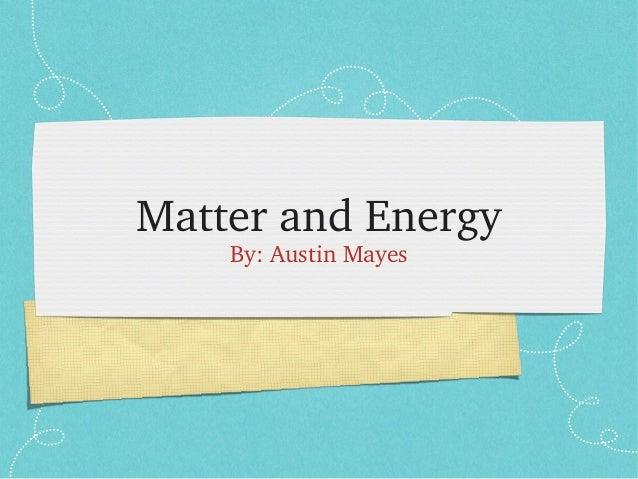 MatterandEnergy By:AustinMayes