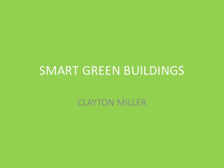 SMART GREEN BUILDINGS<br />CLAYTON MILLER<br />