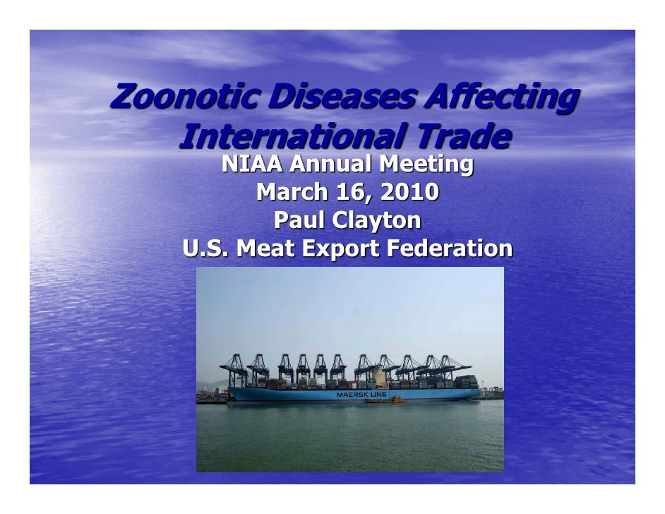 Zoonotic Diseases Affecting    International Trade        NIAA Annual Meeting           March 16, 2010            Paul Cla...