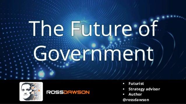 The Future of Government ▪ Futurist ▪ Strategy advisor ▪ Author @rossdawson