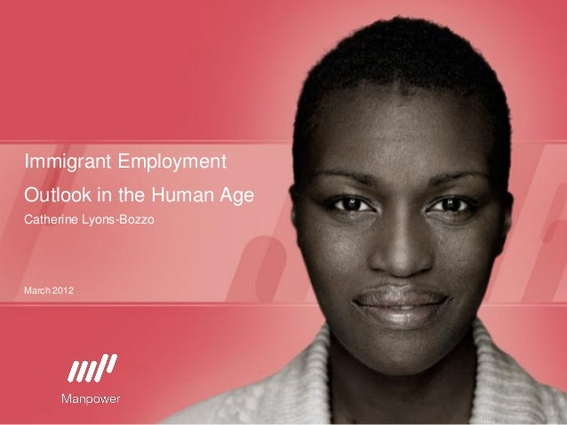 Immigrant EmploymentOutlook in the Human AgeCatherine Lyons-BozzoMarch 2012