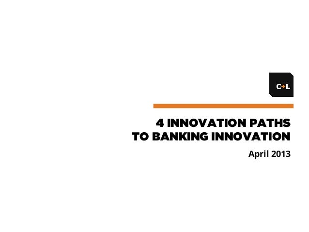 4 INNOVATION PATHSTO BANKING INNOVATIONApril 2013