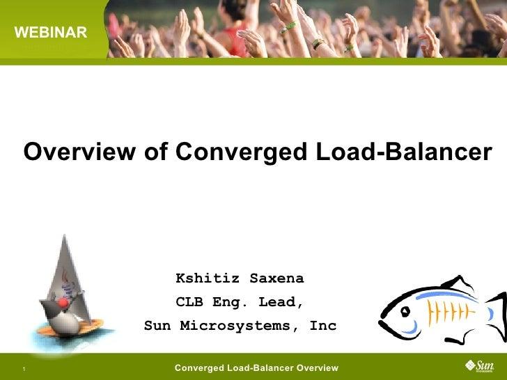 SAILFIN WEBINAR     Overview of Converged Load-Balancer                     Kshitiz Saxena                  CLB Eng. Lead,...