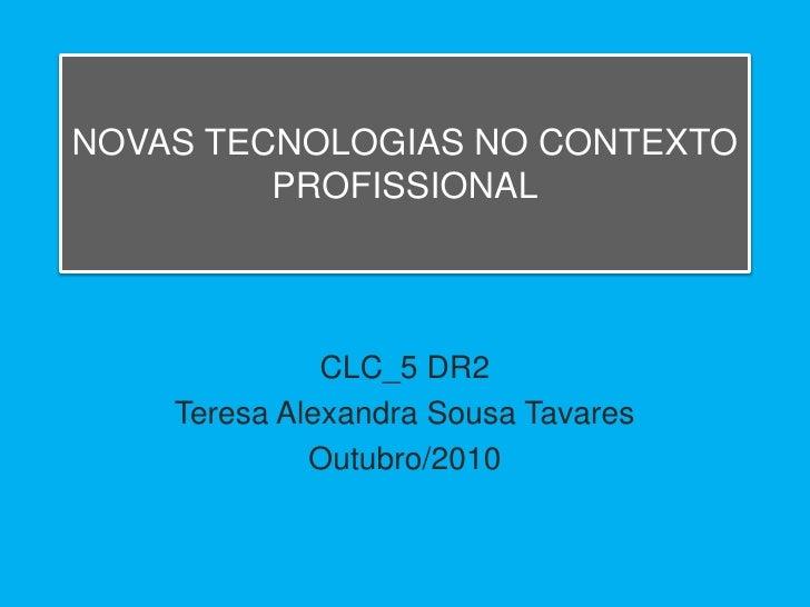 NOVAS TECNOLOGIAS NO CONTEXTO          PROFISSIONAL                   CLC_5 DR2     Teresa Alexandra Sousa Tavares        ...