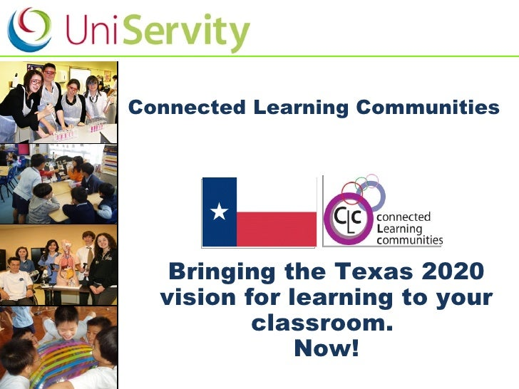 Connected Learning Communities  Bringing the Texas 2020 vision for learning to your classroom.  Now!
