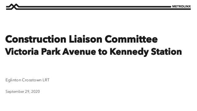 September 29, 2020 Eglinton Crosstown LRT Construction Liaison Committee Victoria Park Avenue to Kennedy Station