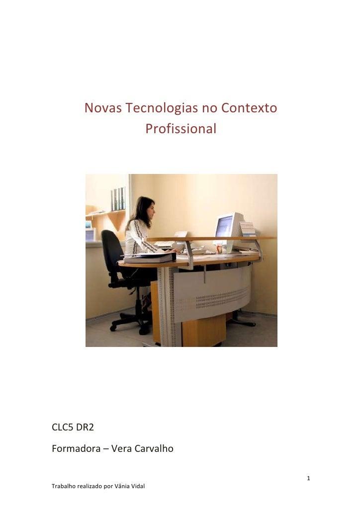 Novas Tecnologias no Contexto Profissional<br />CLC5 DR2<br />Formadora – Vera Carvalho<br />Introdução<br />A Tecnologia ...