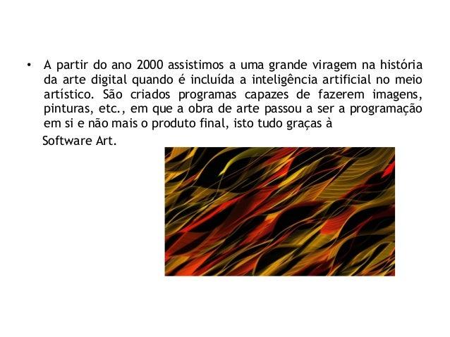 • A partir do ano 2000 assistimos a uma grande viragem na história da arte digital quando é incluída a inteligência artifi...
