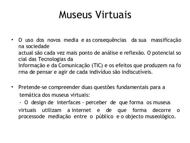 Museus Virtuais • O uso dos novos media easconsequências dasua massificação nasociedade actualsãocadavezmaispo...