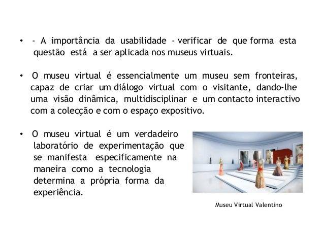 •  A importância da usabilidade - verificar de queforma esta questão está aseraplicadanosmuseusvirtuais....