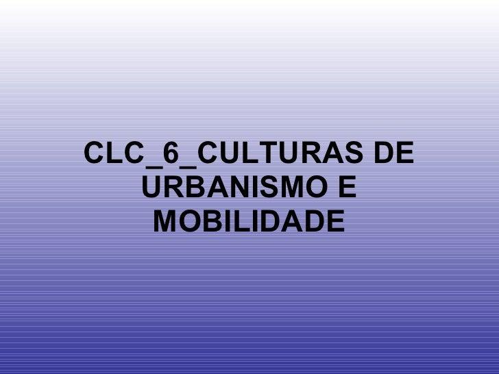 CLC_6_CULTURAS DE URBANISMO E MOBILIDADE