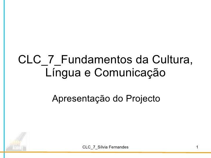 CLC_7_Fundamentos da Cultura, Língua e Comunicação Apresentação do Projecto