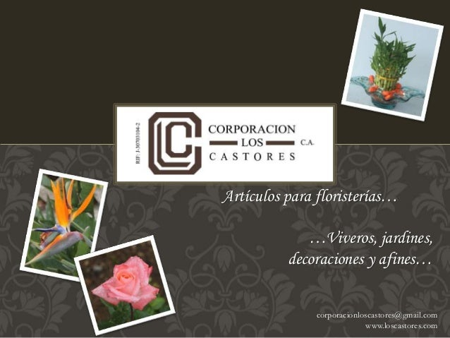 Artículos para floristerías…  …Viveros, jardines,  decoraciones y afines…  corporacionloscastores@gmail.com  www.loscastor...