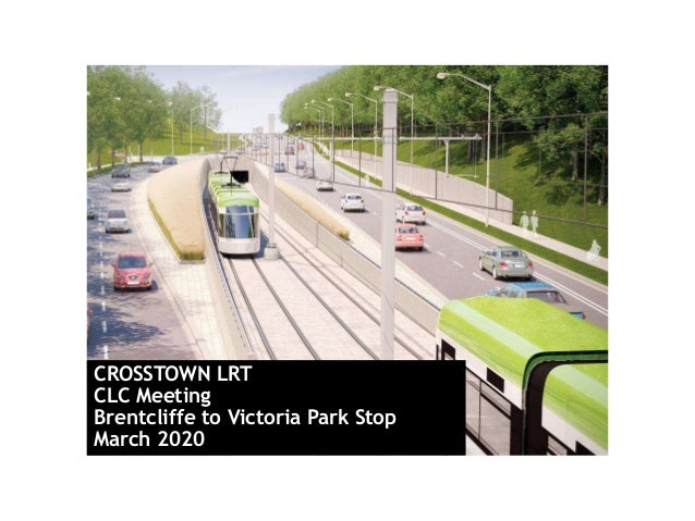 CROSSTOWN LRT CLC Meeting Brentcliffe to Victoria Park Stop March 2020