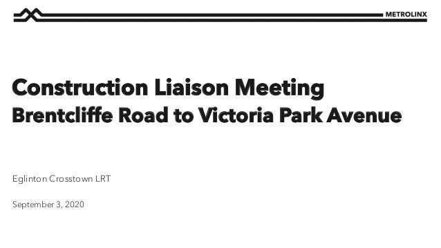 September 3, 2020 Eglinton Crosstown LRT Construction Liaison Meeting Brentcliffe Road to Victoria Park Avenue