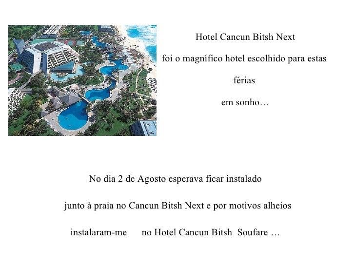 Hotel Cancun Bitsh Next foi o magnífico hotel escolhido para estas  férias  em sonho… No dia 2 de Agosto esperava ficar in...