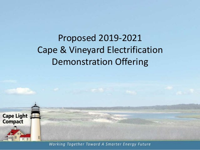 Proposed 2019-2021 Cape & Vineyard Electrification Demonstration Offering