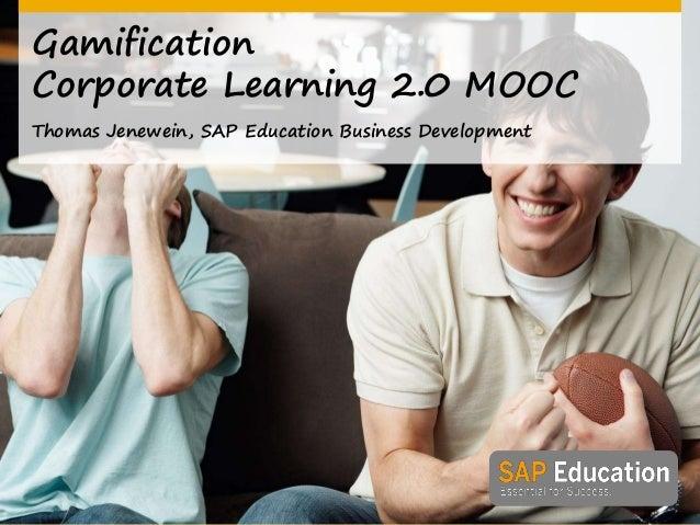 Gamification Corporate Learning 2.0 MOOC Thomas Jenewein, SAP Education Business Development