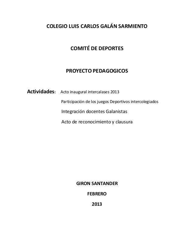 COLEGIO LUIS CARLOS GALÁN SARMIENTOCOMITÉ DE DEPORTESPROYECTO PEDAGOGICOSActividades: Acto inaugural intercalases 2013Part...