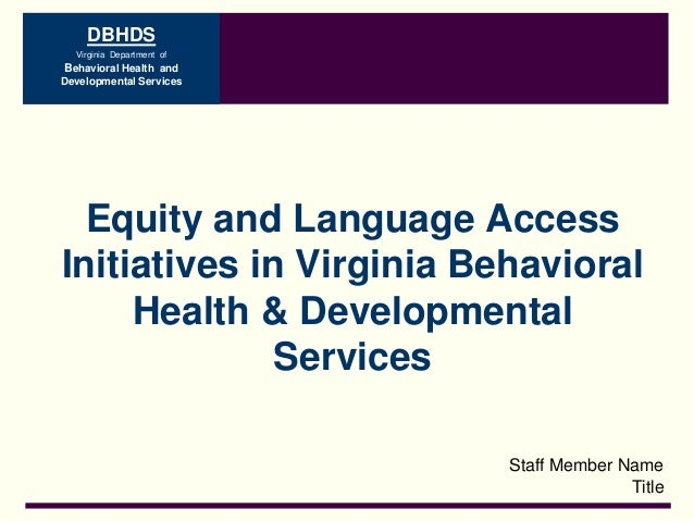 DBHDS Virginia Department of Behavioral Health and Developmental Services Staff Member Name Title Equity and Language Acce...