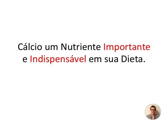 Cálcio um Nutriente Importante e Indispensável em sua Dieta.