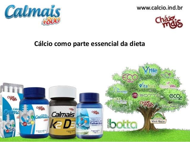www.calcio.ind.br Cálcio como parte essencial da dieta