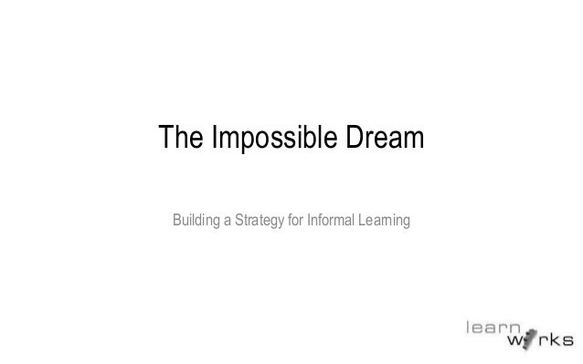The Impossible Dream Building a Strategy for Informal Learning