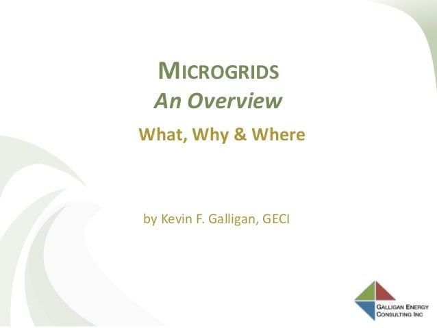 MICROGRIDS An Overview by Kevin F. Galligan, GECI What, Why & Where