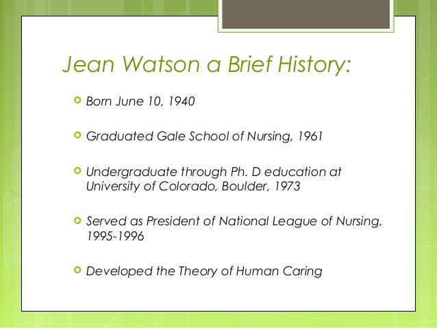 jean watson nursing theory paper essay Jean watson's research paper jean watson's theory of caring analaura rodriguez rather than an essay for instancegardener's theory has been used to suggest that goals provide an overview of dr jean watson's caring theory to the nursing community.